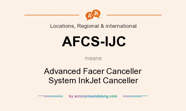 What does AFCS-IJC mean? It stands for Advanced Facer Canceller System InkJet Canceller