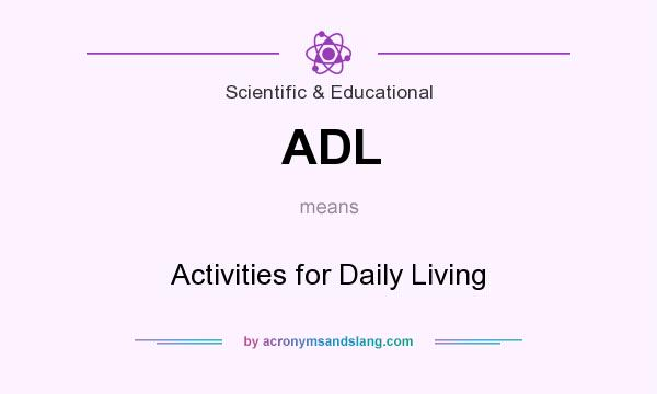 What does ADL mean? It stands for Activities for Daily Living