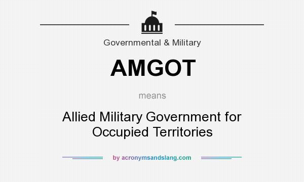 What does AMGOT mean? It stands for Allied Military Government for Occupied Territories