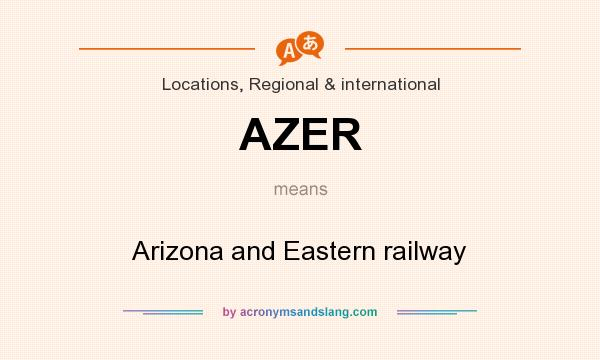 What does AZER mean? It stands for Arizona and Eastern railway