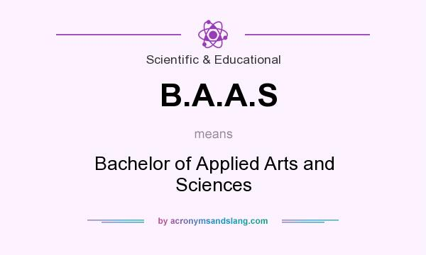 What does B.A.A.S mean? It stands for Bachelor of Applied Arts and Sciences