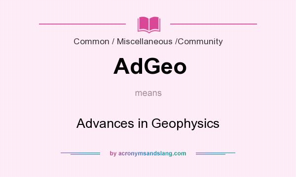 What does AdGeo mean? It stands for Advances in Geophysics