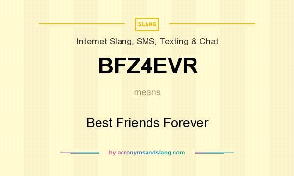 What does BFZ4EVR mean? It stands for Best Friends Forever