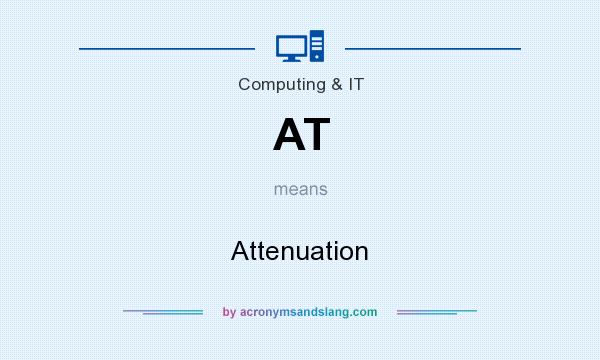 What does AT mean? It stands for Attenuation