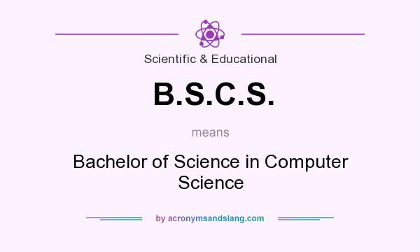 What does B.S.C.S. mean? It stands for Bachelor of Science in Computer Science