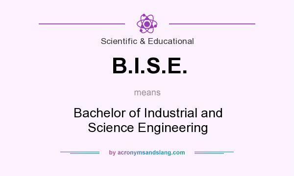 What does B.I.S.E. mean? It stands for Bachelor of Industrial and Science Engineering