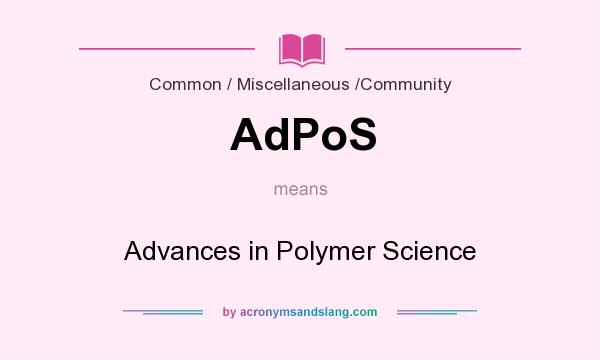 What does AdPoS mean? It stands for Advances in Polymer Science