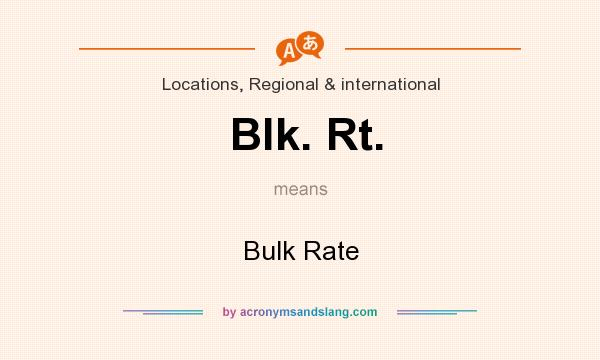 What does Blk. Rt. mean? It stands for Bulk Rate