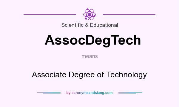 What does AssocDegTech mean? It stands for Associate Degree of Technology