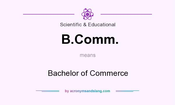 What does B.Comm. mean? It stands for Bachelor of Commerce
