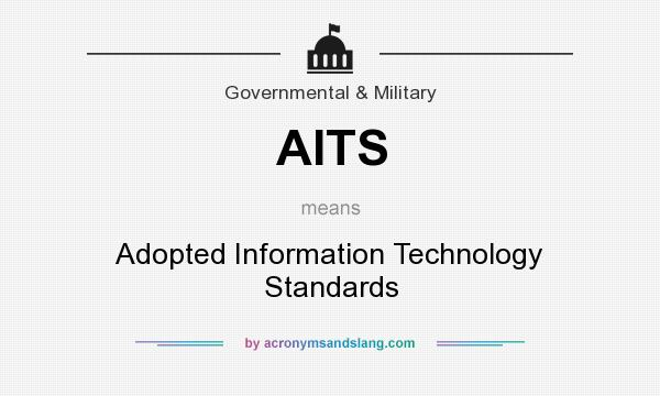 What does AITS mean? It stands for Adopted Information Technology Standards