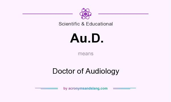 What does Au.D. mean? It stands for Doctor of Audiology