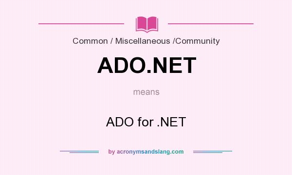 What does ADO.NET mean? It stands for ADO for .NET