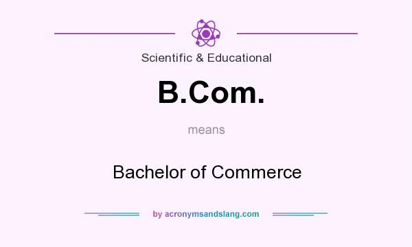 What does B.Com. mean? It stands for Bachelor of Commerce