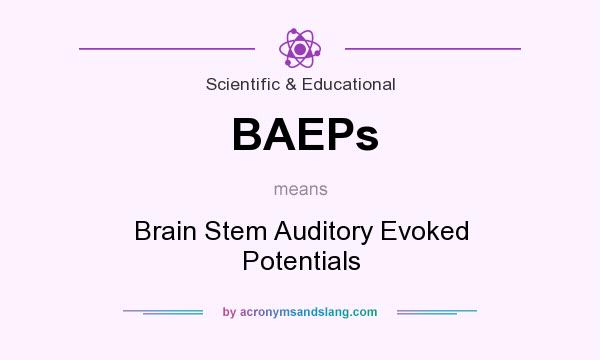 What does BAEPs mean? It stands for Brain Stem Auditory Evoked Potentials