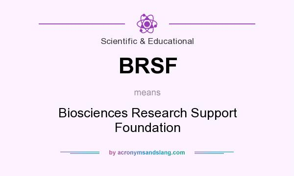 What does BRSF mean? It stands for Biosciences Research Support Foundation