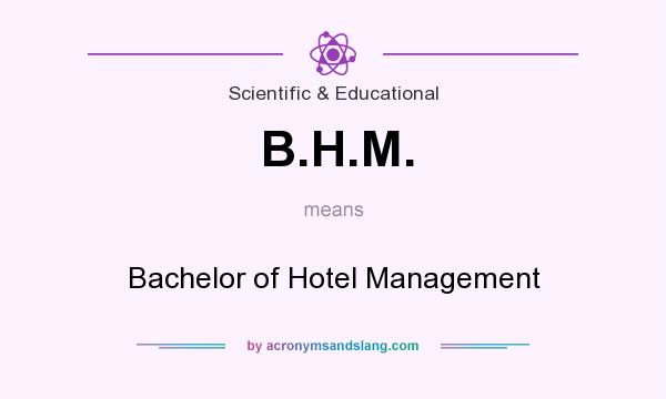 What does B.H.M. mean? It stands for Bachelor of Hotel Management