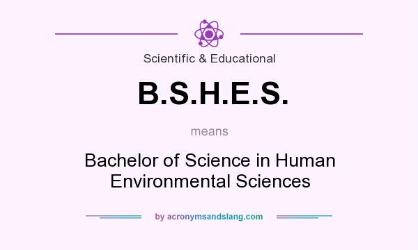 What does B.S.H.E.S. mean? It stands for Bachelor of Science in Human Environmental Sciences