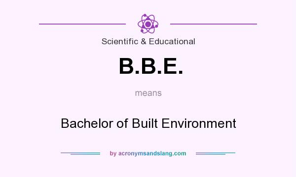 What does B.B.E. mean? It stands for Bachelor of Built Environment