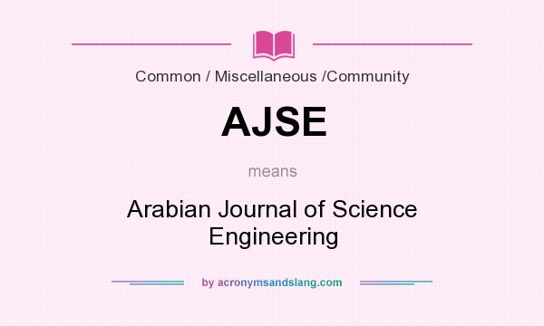 What does AJSE mean? It stands for Arabian Journal of Science Engineering