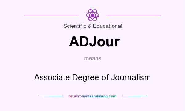 What does ADJour mean? It stands for Associate Degree of Journalism