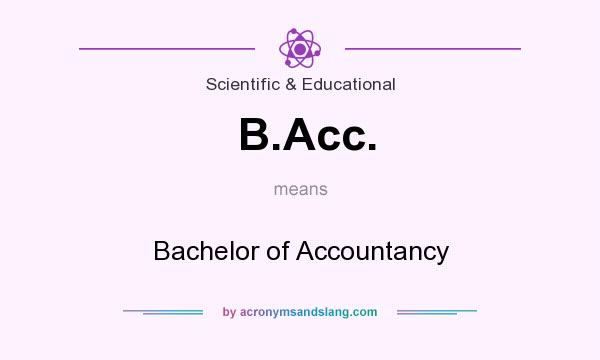 What does B.Acc. mean? It stands for Bachelor of Accountancy