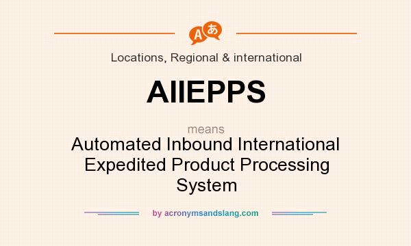What does AIIEPPS mean? It stands for Automated Inbound International Expedited Product Processing System