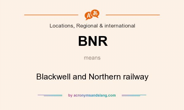 What does BNR mean? It stands for Blackwell and Northern railway