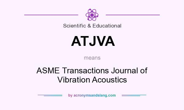 What does ATJVA mean? It stands for ASME Transactions Journal of Vibration Acoustics