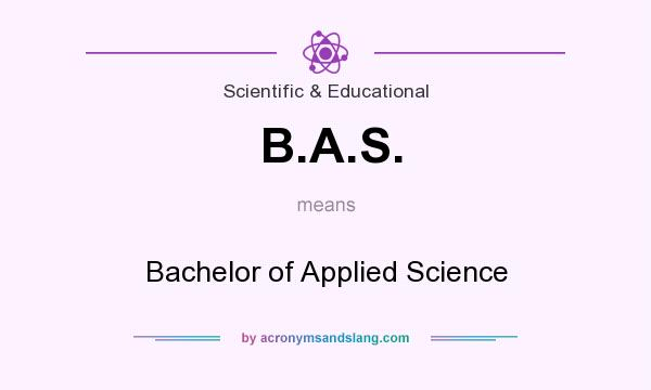 What does B.A.S. mean? It stands for Bachelor of Applied Science