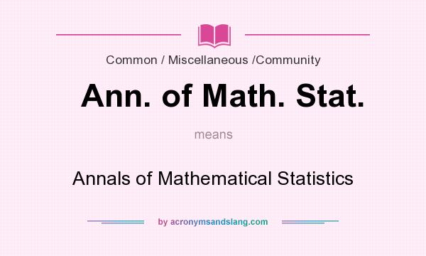 What does Ann. of Math. Stat. mean? It stands for Annals of Mathematical Statistics