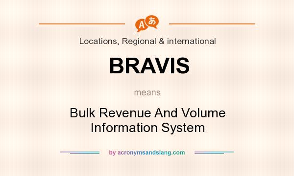 What does BRAVIS mean? It stands for Bulk Revenue And Volume Information System