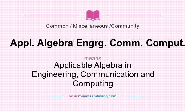What does Appl. Algebra Engrg. Comm. Comput. mean? It stands for Applicable Algebra in Engineering, Communication and Computing
