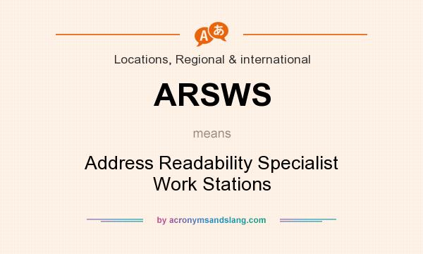 What does ARSWS mean? It stands for Address Readability Specialist Work Stations