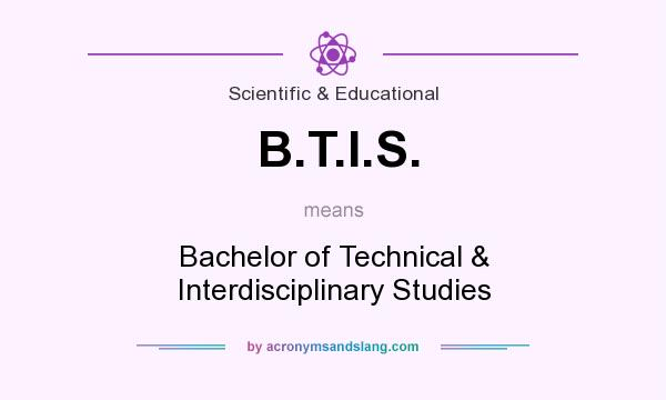 What does B.T.I.S. mean? It stands for Bachelor of Technical & Interdisciplinary Studies