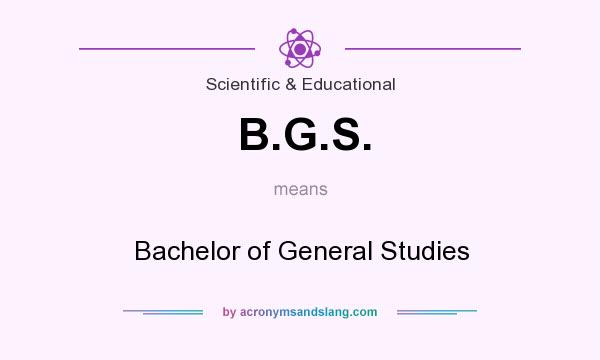 What does B.G.S. mean? It stands for Bachelor of General Studies