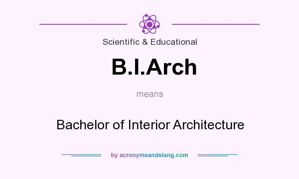 What does B.I.Arch mean? It stands for Bachelor of Interior Architecture