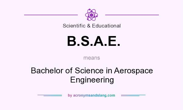 What does B.S.A.E. mean? It stands for Bachelor of Science in Aerospace Engineering