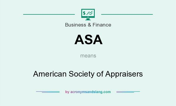 What does ASA mean? It stands for American Society of Appraisers