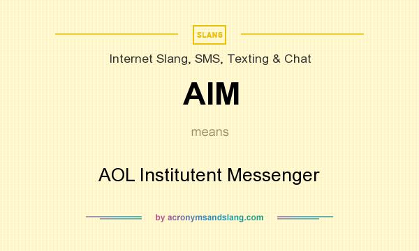 What does AIM mean? It stands for AOL Institutent Messenger