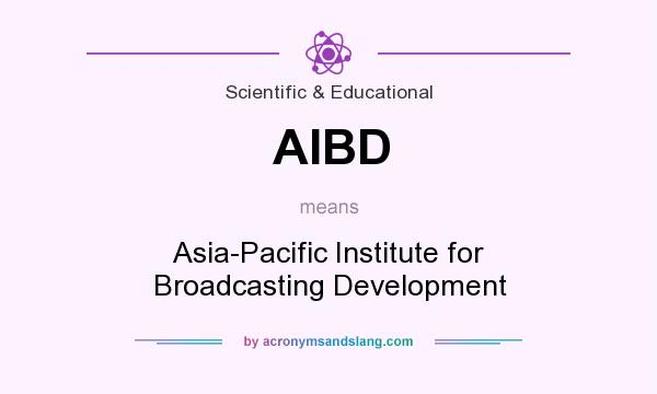 What does AIBD mean? It stands for Asia-Pacific Institute for Broadcasting Development
