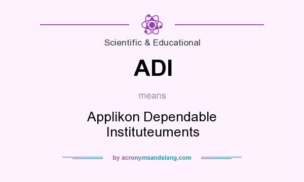 What does ADI mean? It stands for Applikon Dependable Instituteuments