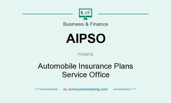 What does AIPSO mean? It stands for Automobile Insurance Plans Service Office