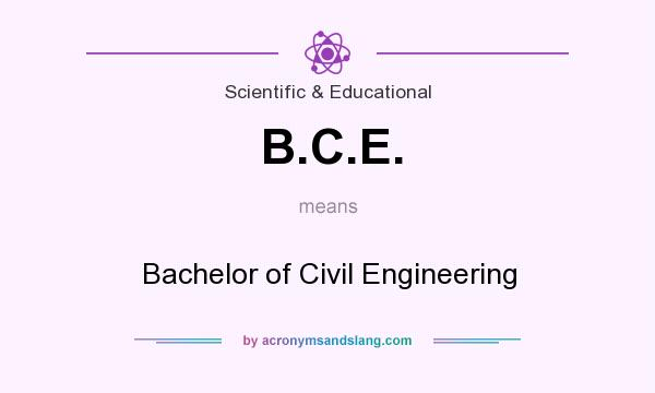 What does B.C.E. mean? It stands for Bachelor of Civil Engineering