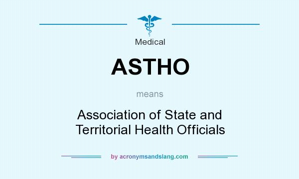 What does ASTHO mean? It stands for Association of State and Territorial Health Officials