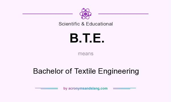 What does B.T.E. mean? It stands for Bachelor of Textile Engineering