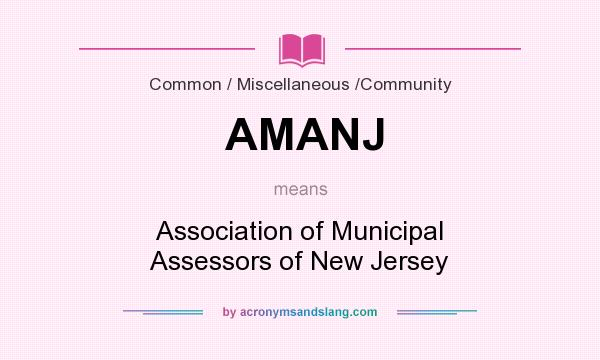 What does AMANJ mean? It stands for Association of Municipal Assessors of New Jersey
