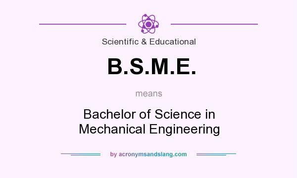 What does B.S.M.E. mean? It stands for Bachelor of Science in Mechanical Engineering