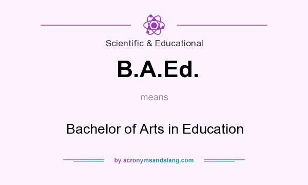 What does B.A.Ed. mean? It stands for Bachelor of Arts in Education