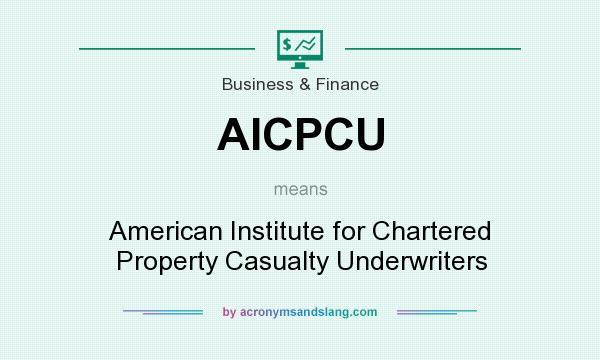 What does AICPCU mean? It stands for American Institute for Chartered Property Casualty Underwriters